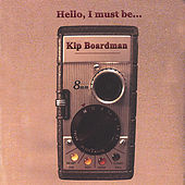 Hello, I Must Be... by Kip Boardman