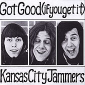Got Good (If You Get It) by Kansas City Jammers
