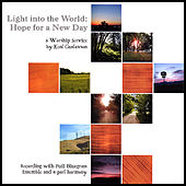 Light Into the World: Hope for a New Day by Kent Gustavson