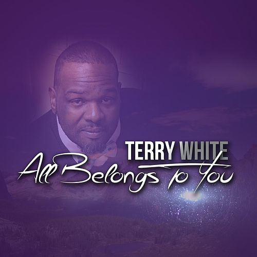 All Belongs to You by Terry White