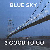 Blue Sky by 2 Good To Go