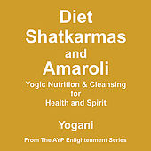 Diet, Shatkarmas and Amaroli - Yogic Nutrition & Cleansing for Health and Spirit by Yogani