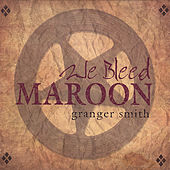 We Bleed Maroon by Granger Smith