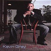So Fresh by Kevin Gray
