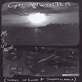 As I Go Alone (Songs of Love and Significance) by The Ghostwriter