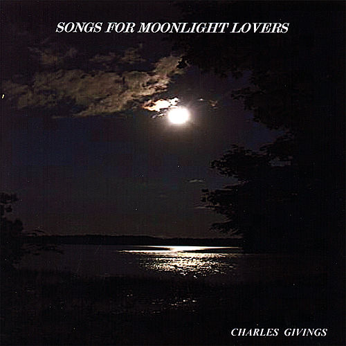 Songs for Moonlight Lovers by Charles Givings