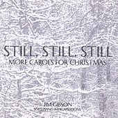 Still, Still, Still: More Carols for Christmas by Jim Gibson