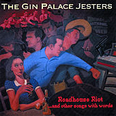 Roadhouse Riot and Other Songs With Words by Gin Palace Jesters