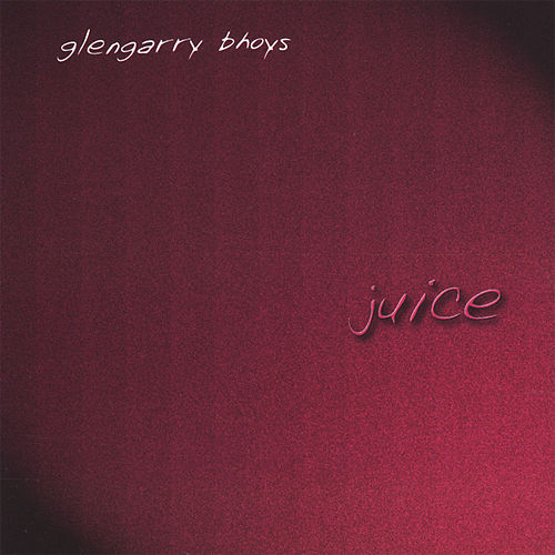 Juice by The Glengarry Bhoys