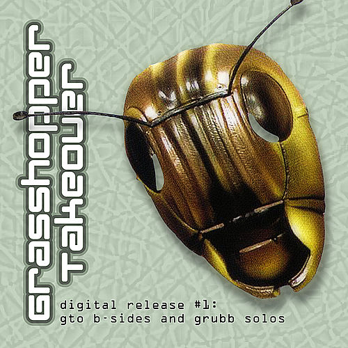 Digital Release #1: Gto B-Sides and Grubb Solos by Grasshopper Takeover