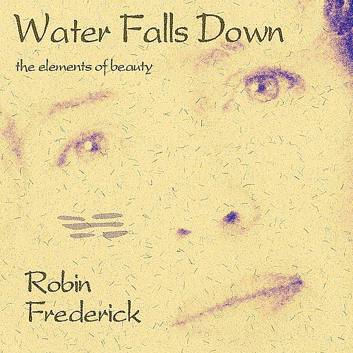 Water Falls Down (Remastered With Bonus Track) by Robin Frederick