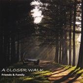A Closer Walk by Friends
