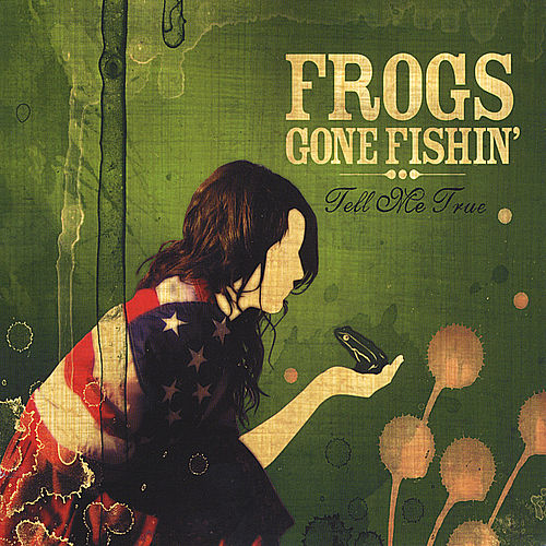 Tell Me True by Frogs Gone Fishin'