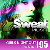 iSweat Fitness Music Vol. 95: Girls Night Out! (128 BPM for Running, Walking, Elliptical, Treadmill, Aerobics, Fitness) by Various Artists