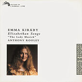 The Lady Musick - Elizabethan Songs by Emma Kirkby