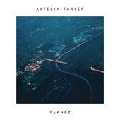 Planez by Katelyn Tarver
