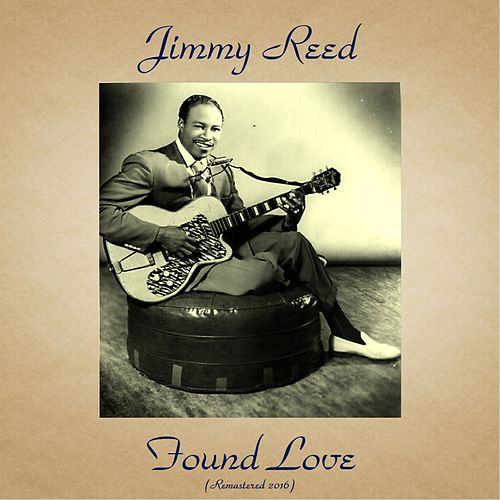 Found Love (Remastered 2016) von Jimmy Reed