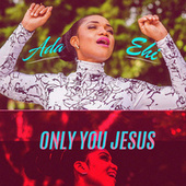 Only You Jesus by Ada