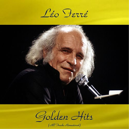 Léo ferré golden hits (All tracks remastered) by Leo Ferre