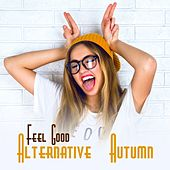 Feel Good Alternative Autumn by Various Artists