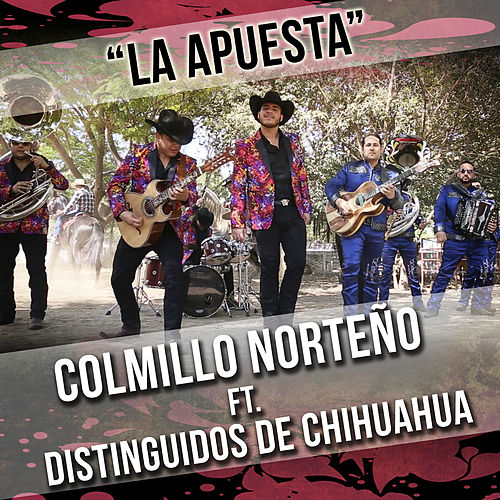 La Apuesta (feat. Distinguidos De Chihuahua) by Colmillo Norteno
