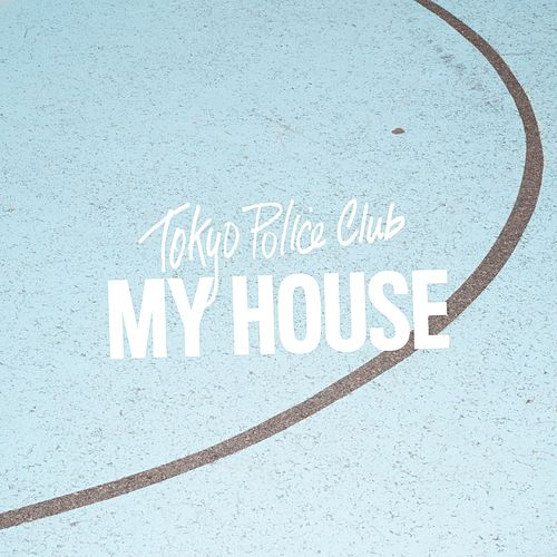 My House by Tokyo Police Club