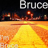 I'm Bruce by Bruce