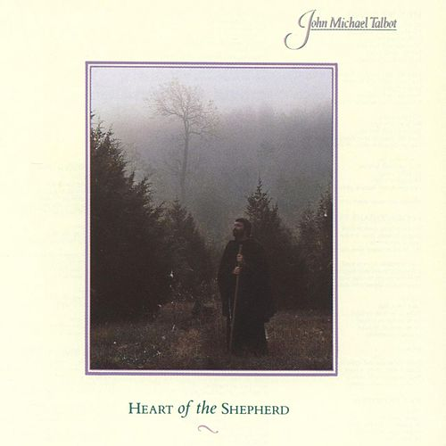 Heart of the Shepherd by John Michael Talbot