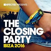 Defected Presents The Closing Party Ibiza 2016 (Mixed) von Various Artists