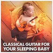 Classical Guitar for Your Sleeping Baby by Various Artists