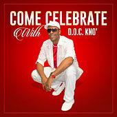 Come Celebrate with Me by D.O.C. Kno'