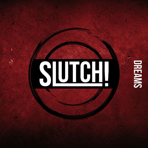 Dreams by Slutch!