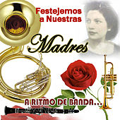 Festejemos A Nuestra Madres by Various Artists