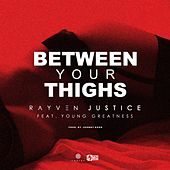 Between Your Thighs (feat. Young Greatness) - Single by Rayven Justice