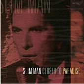Closer to Paradise by Slim Man