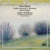 Bruch: Violin Concerto No. 3, Romanze & Konzertstück for Violin & Orchestra by Antje Weithaas