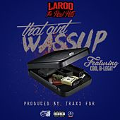 That Ain't Wussup (feat. C-Bo & B-Legit) - Single by Laroo