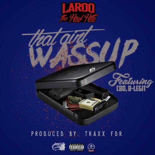 That Ain't Wussup (feat. C-Bo & B-Legit) - Single by Laroo