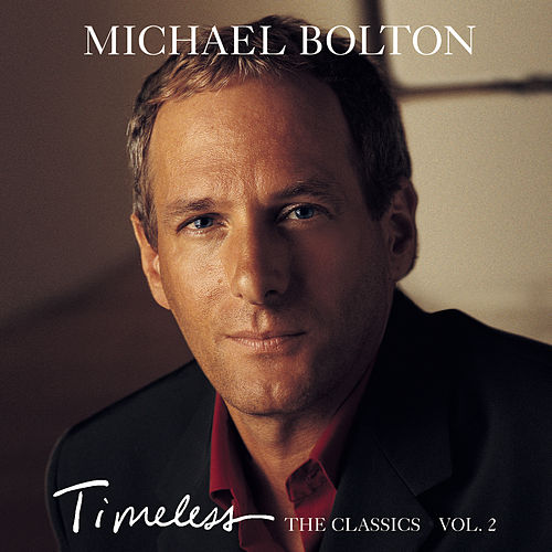 Timeless: The Classics Vol. 2 by Michael Bolton