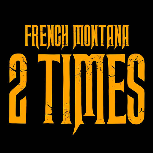 2 Times by French Montana