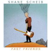 Fast Friends - EP by Shane Scheib