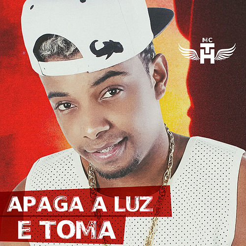 Apaga a Luz e Toma – MC TH