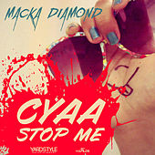 Cyaa Stop Me - Single by Macka Diamond
