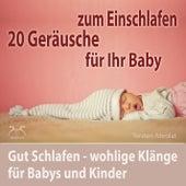 20 Geräusche für Ihr Baby zum Einschlafen - gut Schlafen - wohlige Klänge für Babys und Kinder by Torsten Abrolat