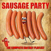 Sausage Party - The Complete Fantasy Playlist by Various Artists
