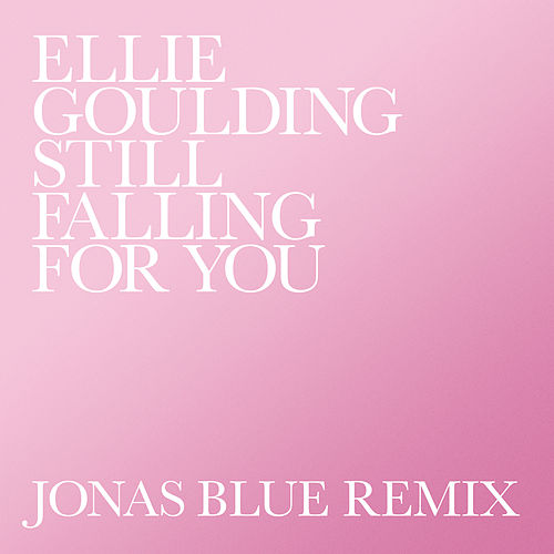 Still Falling For You (Jonas Blue Remix) von Ellie Goulding