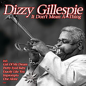It Don't Mean A Thing by Dizzy Gillespie