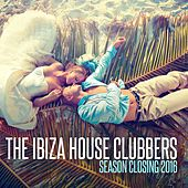 The Ibiza House Clubbers: Season Closing 2016 by Various Artists