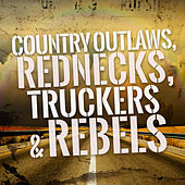 Country Outlaws, Rednecks, Truckers & Rebels by Various Artists