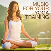 Music for Your Yoga Training by Various Artists